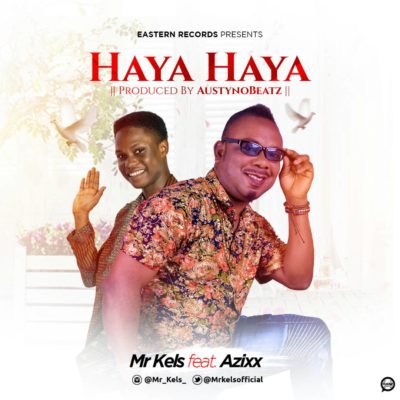 Mr Kels – Haya Haya ft. Azixx
