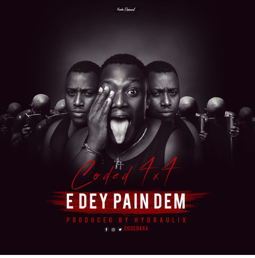 Coded (4×4) – E Dey Pain Dem