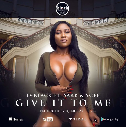 D-Black ft. Sarkodie, Ycee – Give It 2 Me
