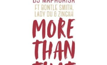 DJ Maphorisa – More Than That ft. Zingah, Bontle Smith & Lady Du